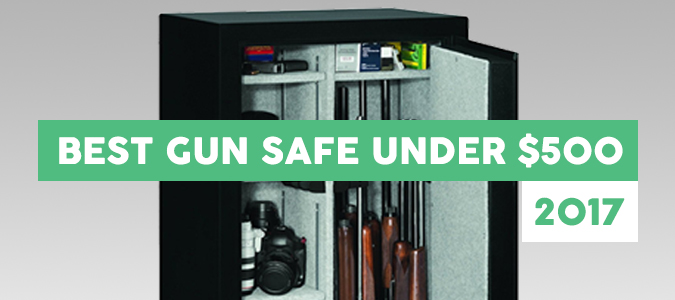 best gun safe under 500 dollars 2017